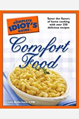 The Complete Idiot's Guide to Comfort Food: Savor the Flavors of Home Cooking with Over 350 Delicious Recipes Kindle Edition
