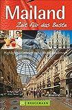 Mailand – Zeit für das Beste: Highlights – Geheimtipps – Wohlfühladressen