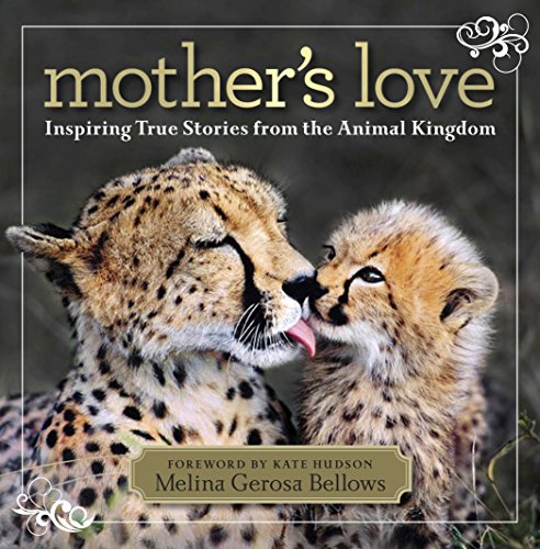 Mother's Love: Inspiring True Stories From the Animal Kingdom (Best Natural Breast Photos)