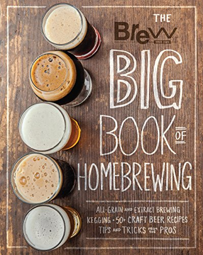 The Brew Your Own Big Book of Homebrewing: All-Grain and Extract Brewing * Kegging * 50+ Craft Beer Recipes * Tips and Tricks from the Pros Homebrewing Beer