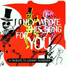 I Only Wrote This Song for You: Johnny Thunders