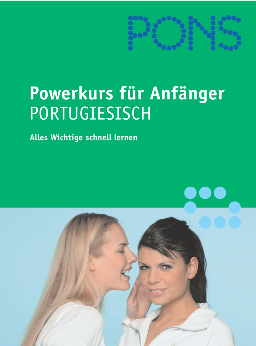 PONS Powerkurs für Anfänger. Für Anfänger und Wiedereinsteiger: Portugiesisch. Buch mit 2 Audio-CDs und Zusatzheft