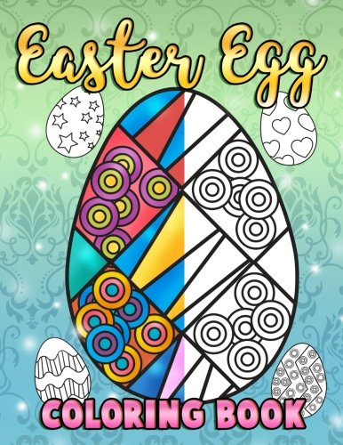 Flowers Easter Basket - Easter Egg Coloring Book: A Super Cute Easter Coloring Book for Toddlers, Kids, Teens and Adults This Spring filled with a Basket Full of Easter Eggs ... and Enjoy (Easter Activity Books) (Volume 1)
