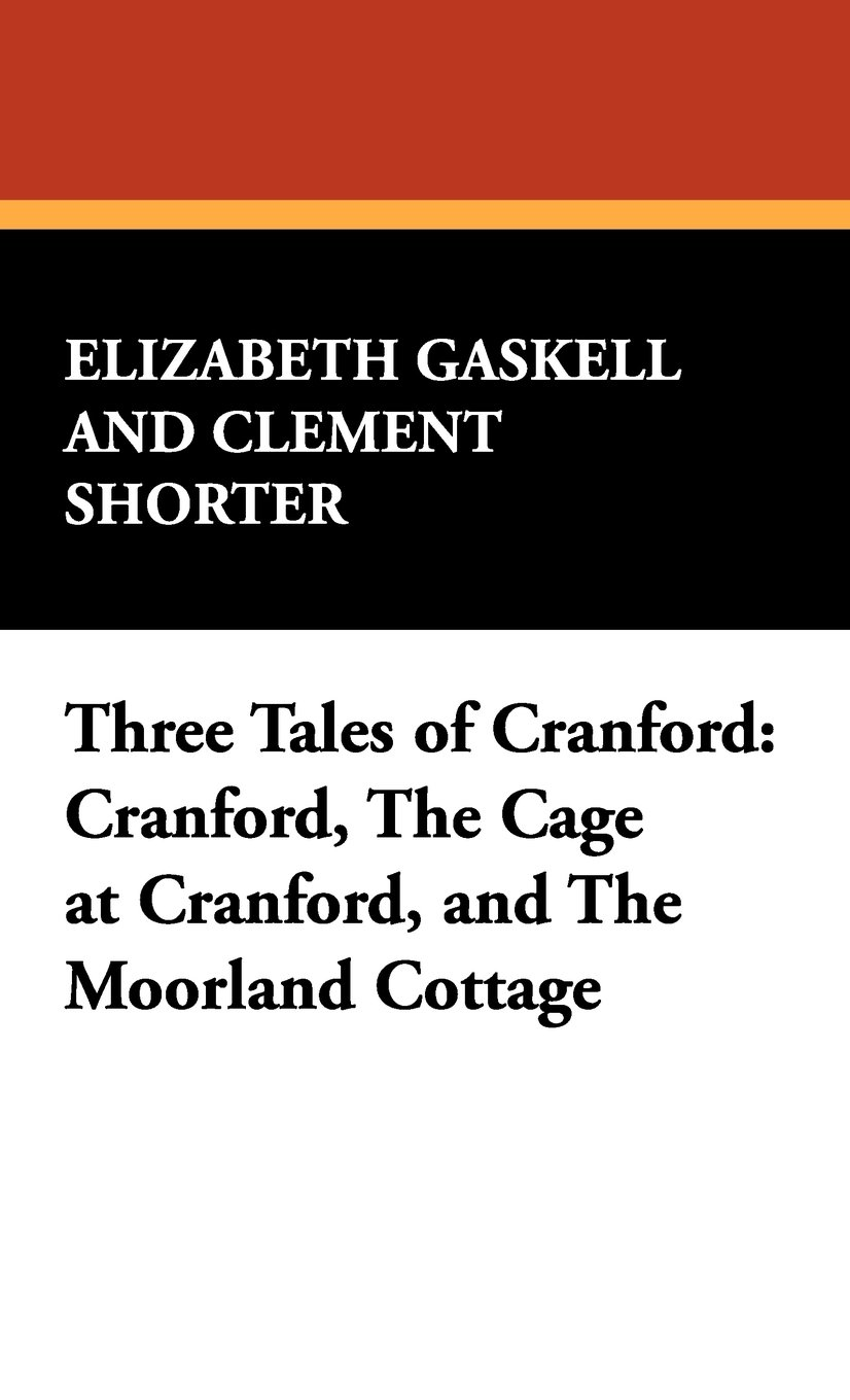 Read Online Three Tales of Cranford: Cranford, the Cage at Cranford, and the Moorland Cottage PDF