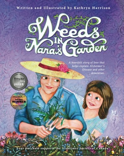 Weeds in Nana's Garden: A heartfelt story of love that helps explain Alzheimer's Disease and other ()