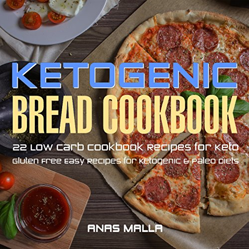 Ketogenic Bread: 22 Low Carb Cookbook Recipes for Keto, Gluten Free Easy Recipes for Ketogenic & Paleo Diets by Anas Malla