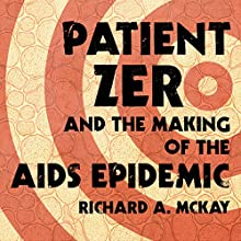 Patient Zero and the Making of the AIDS Epidemic Audiobook by Richard A. McKay Narrated by Paul Woodson