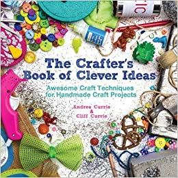 The Crafter S Book Of Clever Ideas Awesome Craft Techniques For