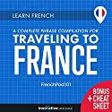 Learn French: A Complete Phrase Compilation for Traveling to France Speech by  Innovative Language Learning LLC Narrated by  FrenchPod101.com