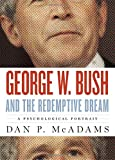 George W. Bush and the Redemptive Dream: A Psychological Portrait (Inner Lives)