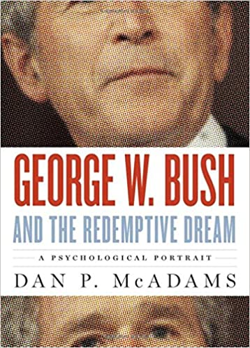 Amazon Com George W Bush And The Redemptive Dream A Psychological