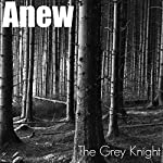 Anew | The Grey Knight
