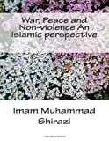 War, Peace and Non-Violence an Islamic Perspective, Imam Muhammad Shirazi, 1494428091