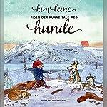 Pigen der kunne tale med hunde | Kim Leine
