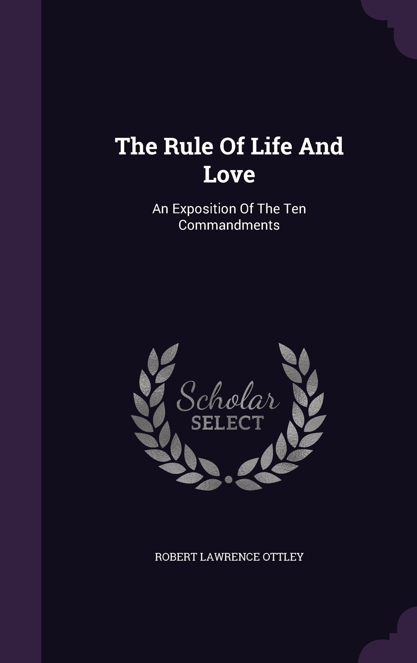 The Rule Of Life And Love: An Exposition Of The Ten Commandments ebook