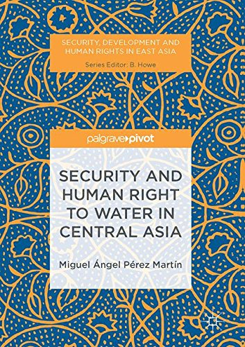Security and Human Right to Water in Central Asia (Security, Development and Human Rights in East Asia)