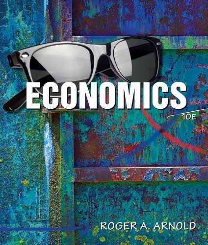 Economics by Arnold, Roger A. [Cengage Learning,2010] [Hardcover] 10TH EDITION