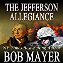 The Jefferson Allegiance Audiobook by Bob Mayer Narrated by Steven Cooper