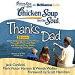Chicken Soup for the Soul: Thanks Dad - 31 Stories about Stepping Up to the Plate, Through Thick and Thin, and Making Gray Hairs Fathering Teenagers | Jack Canfield,Mark Victor Hansen,Wendy Walker,Scott Hamilton (foreword)