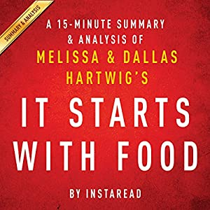 A 15-Minute Summary & Analysis of Melissa and Dallas Hartwig's It Starts with Food Audiobook