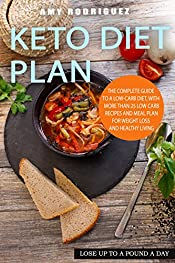 Keto Diet Plan: The Complete Guide to a Low-Carb Diet, with More Than 25 Low carb Recipes and Meal Plan For Weight Loss and Healthy Living