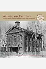 Walking the East End:: A Historic African-American Community in West Chester, Pennsylvania Paperback