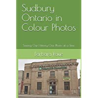 Sudbury Ontario in Colour Photos: Saving Our History One Photo at a Time