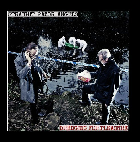 Dredging for Pleasure by Straight Razor Angels (2013-04-30)