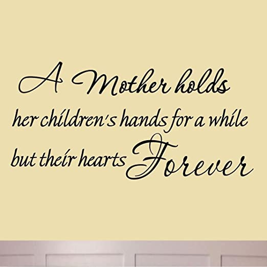Amazon.com: A Mother Holds Her Childrenu0027s Hands For A While But Their  Hearts Forever Vinyl Wall Quotes Inspirational Love Quotes Wall Decal: Home  U0026 Kitchen