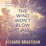 So the Wind Won't Blow It All Away | Richard Brautigan