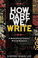 How Dare We! Write: A Multicultural Creative Writing Discourse