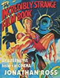 The Incredibly Strange Film Book: An Alternative History of Cinema
