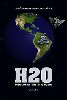 H20 - Historia de 2 Orbes: La próxima guerra mundial será por (Spanish Edition