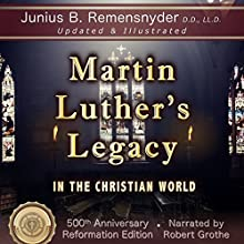 Martin Luther's Legacy in the Christian World: 500th Anniversary Reformation Edition Audiobook by Junius B Remensnyder D.D. LL.D Narrated by Robert Grothe
