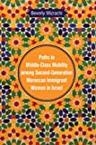img - for Paths to Middle-Class Mobility among Second-Generation Moroccan Immigrant Women in Israel (Contemporary Approaches to Film and Media Series) book / textbook / text book