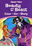 Classic Tales - Beauty and the Beast - Color The Story - Coloring Book