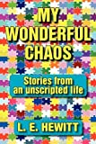 My Wonderful Chaos, L. E. Hewitt, 1596638044