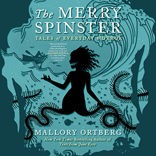 The Merry Spinster: Tales of Everyday Horror by Brilliance Audio