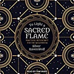 To Light a Sacred Flame: Practical Witchcraft for the Millennium: RavenWolf To Series, Book 2 | Silver RavenWolf