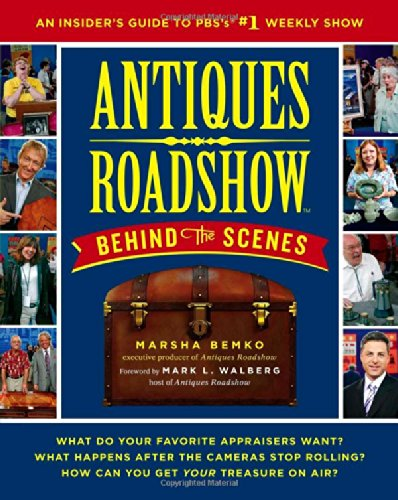 Antiques Roadshow Behind the Scenes: An Insider's Guide to PBS's #1 Weekly Show