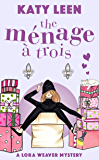 The Ménage à Trois: A Lora Weaver Mystery (Lora Weaver Mystery Series Book 3)