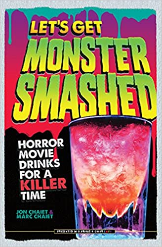 Lets Get Monster Smashed Horror Movie Drinks For A Killer Time Jon Chaiet Marc 9780764353703 Amazon Books