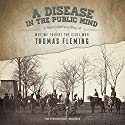 A Disease in the Public Mind: A New Understanding of Why We Fought the Civil War Audiobook by Thomas Fleming Narrated by William Hughes