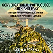Conversational Portuguese Quick and Easy: The Most Innovative Technique to Learn the Brazilian Portuguese Language: For Beginners, Intermediate, and Advanced Speakers Audiobook by Yatir Nitzany Narrated by Thomas Lentz