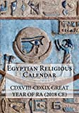 Egyptian Religious Calendar: CDXVIII-CDXIX Great Year of Ra (2018CE)