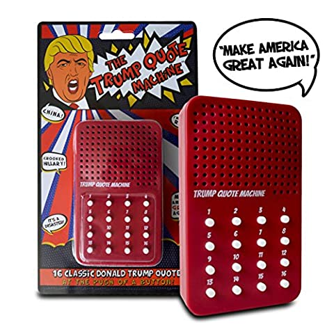 The Donald Trump Quote Machine - 16 Classic Quotes, One-Liners & Zingers from Donald Trump Himself - A Hilarious Gag Gift for Republicans & Democrats alike - Batteries (Push Button Sound Maker)