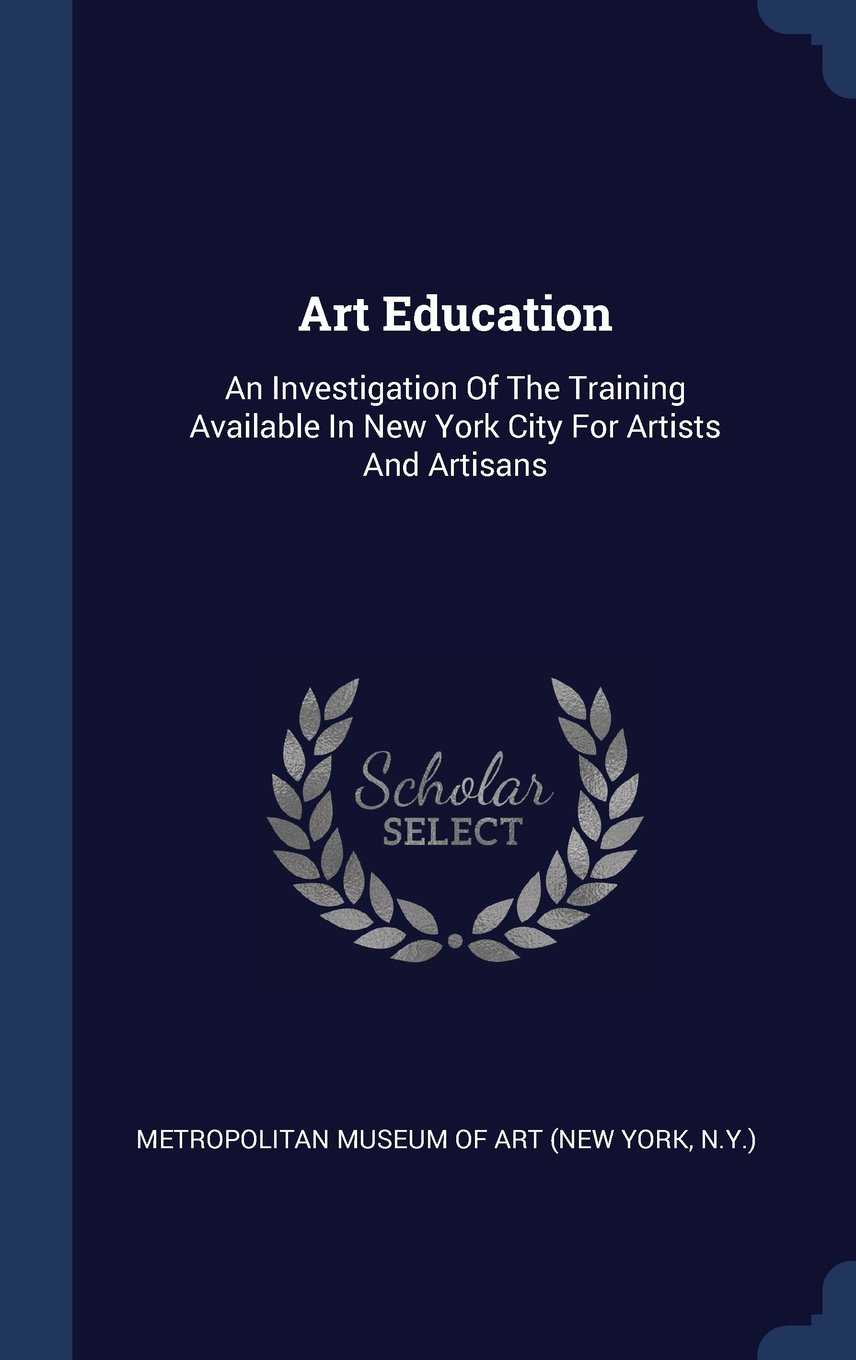 Download Art Education: An Investigation Of The Training Available In New York City For Artists And Artisans PDF