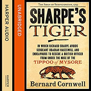 Sharpe's Tiger: The Siege of Seringapatam, 1799 (The Sharpe Series, Book 1) Hörbuch