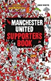 The Manchester United Supporter's Book, John White, 1847328466
