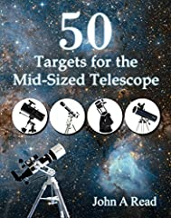 Written as a follow up to 50 Things to See with a Small Telescope, containing virtually no overlap in content, 50 Targets for the Mid-Sized Telescope introduces the beginner stargazer to a new assortment of astronomical wonders. With easy to ...
